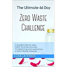The Ultimate 66 Day Challenge - The Zero Waste Challenge How to Guide: A guided step by step habit forming formula for a Zero Waste lifestyle sustainable ... Recipes and Daily Journal (English Edition)