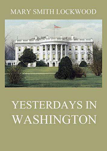 Yesterdays in Washington (English Edition)