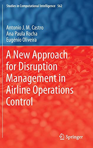 A New Approach for Disruption Management in Airline Operations Control (Studies in Computational Intelligence, Band 562)