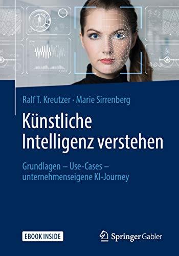 Künstliche Intelligenz verstehen: Grundlagen - Use-Cases - unternehmenseigene KI-Journey
