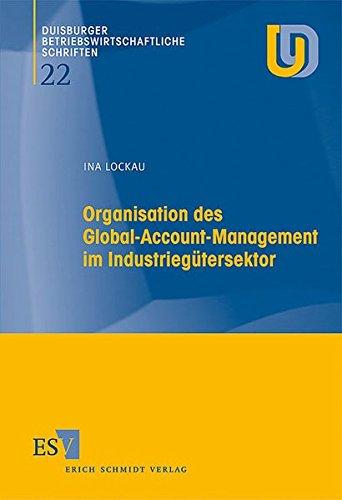 Organisation des Global-Account-Management im Industriegütersektor (Duisburger Betriebswirtschaftliche Schriften, Band 22)