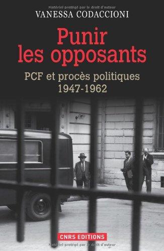 Punir les opposants - PCF et procès politique 1947-1962 par Vanessa Codaccioni