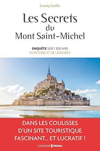 Les secrets du Mont-Saint-Michel - Enquête sur 1300 ans d'histoire et de légendes