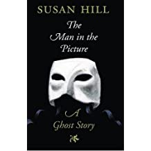 The Man in the Picture: A Ghost Story by Susan Hill (2007-10-11)