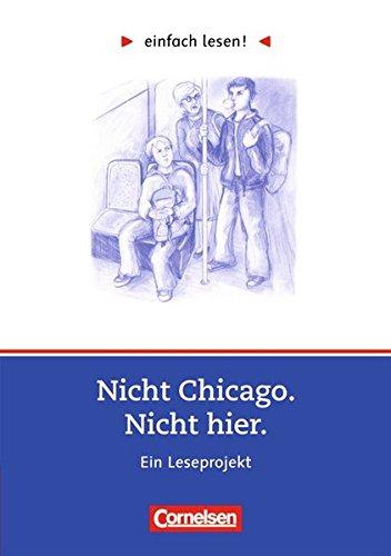 Einfach lesen! - Leseförderung: Für Lesefortgeschrittene: Niveau 3 - Nicht Chicago. Nicht hier.: Ein Leseprojekt nach dem Jugendroman von Kirsten Boie. Arbeitsbuch mit Lösungen