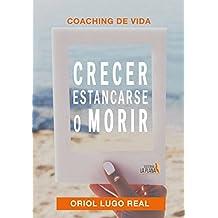 Coaching de Vida: Crecer, Estancarse o Morir (Psicología)