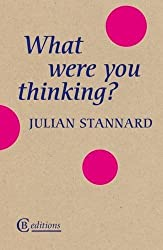 What Were You Thinking? by Julian Stannard (2016-03-17)