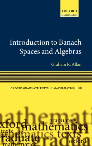 Introduction to Banach Spaces and Algrebras (Oxford Graduate Texts in Mathematics)