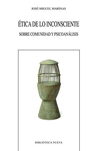 ÉTICA DE LO INCONSCIENTE. Sobre comunidad y psicoanálisis (NUEVOS TEMAS DE PSICOANÁLISIS) por José-Miguel Marinas