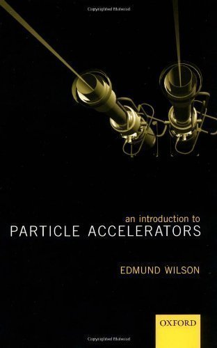 An Introduction to Particle Accelerators by Wilson, Edmund published by Clarendon Press (2001)