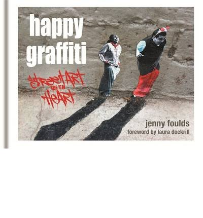 [(Happy Graffiti: Street Art with Heart)] [ By (author) Jenny Foulds ] [October, 2013] par Jenny Foulds
