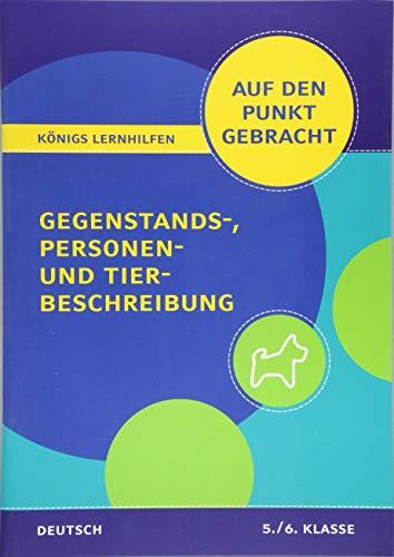 Gegenstands-, Personen- und Tierbeschreibung für die 5. und 6. Klasse.: Deutsch auf den Punkt gebracht! (Königs Lernhilfen)