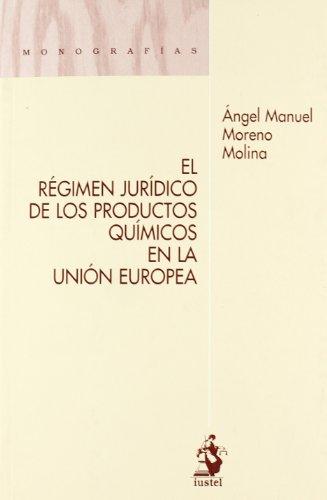 El Régimen Jurídico de los Productos Químicos en la Unión Europea (Monografias (iustel))