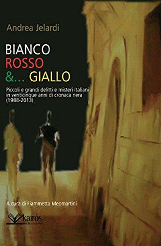Bianco, Rosso e...Giallo: Piccoli e grandi delitti e misteri italiani in venticinque anni di cronaca nera (1988-2013)