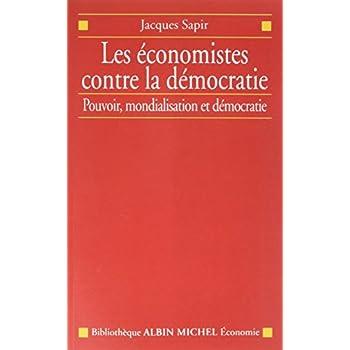 Les Économistes contre la démocratie: Pouvoir, mondialisation et démocratie