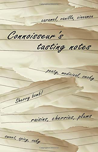 Connoisseur\'s Tasting Notes: Whiskey Journal Notebook for Scotch and Bourbon Reviews - Detailed Logbook for Whiskey Drinkers