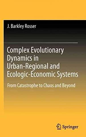 (Complex Evolutionary Dynamics in Urban-Regional and Ecologic-Economic Systems: From Catastrophe to Chaos and Beyond (Edition.)) By Rosser, J. Barkley, Jr. (Author) Hardcover on (06 , 2011)