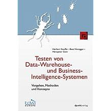 Testen von Data-Warehouse- und Business-Intelligence-Systemen: Vorgehen, Methoden und Konzepte (Edition TDWI)
