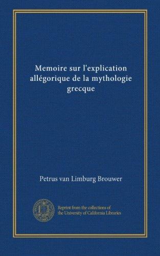 Memoire sur l'explication allégorique de la mythologie grecque (French Edition)