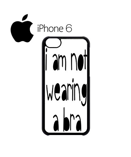 I am Not Wearing a Bra Naked Holiday Swag Mobile Phone Case Back Cover Hülle Weiß Schwarz for iPhone 6 White Schwarz