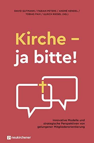 Kirche - ja bitte!: Innovative Modelle und strategische Perspektiven von gelungener Mitgliederorientierung