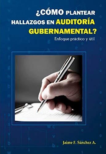 ¿Cómo plantear hallazgos en Auditoría Gubernamental?: Enfoque práctico y útil (Spanish Edition)