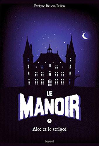 Le Manoir, Tome 6 : Alec et le strigoï (Le manoir saison 1) par Evelyne Brisou-Pellen