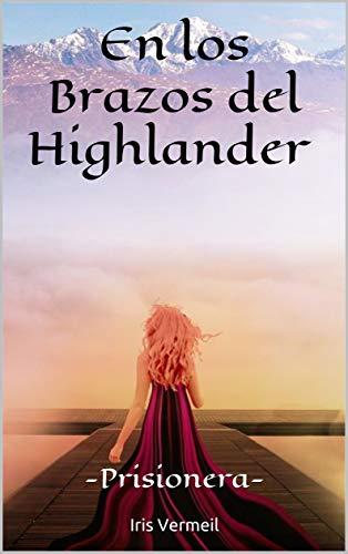 En los Brazos del Highlander -Prisionera-: (Vol. 2)