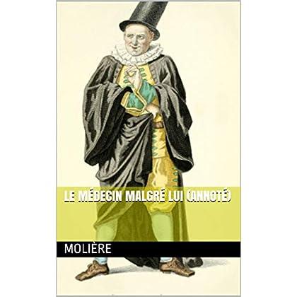 Le Médecin malgré lui (annoté) (Les classiques du théâtre t. 3)