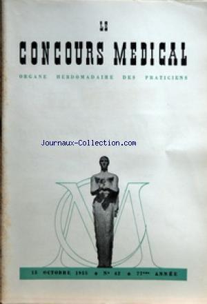 CONCOURS MEDICAL (LE) [No 42] du 15/10/1955 - SOMMAIRE - EDITORIAL - SUR LA CONSISTANCE PROPRE DE LA SCIENCE PAR R COLLIN - PARTIE SCIENTIFIQUE - CONCEPTIONS NOUVELLES DANS LA CHIRURGIE DES TUBERCULOSES OSSEUSES ET ARTICULAIRES PAR J JUDET - CLINIQUE D'ACTUALITE - SEPTICEMIES A PERFRINGENS PAR B PEPIN - LA CLINIQUE AU GOUT DU JOUR - SUR UN GOITRE EN VOIE DE DECOMPENSATION PAR PR AGREGE J DECOURT - PETITES CLINIQUES PODOLOGIQUES - TRAITEMENT MEDICAL DU PIED VALGUS PAR J LELIEVRE - COLLOQUE SUR -