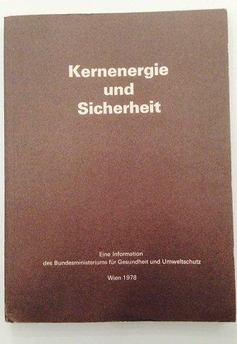 Kernenergie und Sicherheit : die Strahlung u. d. Mensch, Strahlenschutz, Sicherheitsvorkehrungen u. Sicherheitsmaßnahmen f. das Kernkraftwerk Zwentendorf.