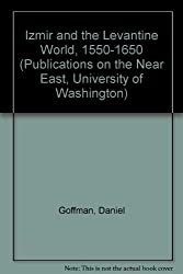 Izmir and the Levantine World, 1550-1650 (Publications on the Near East, University of Washington)