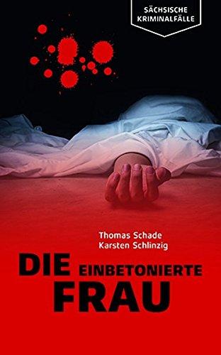 Schade, Thomas & Schlinzig, Karsten: Die einbetonierte Frau