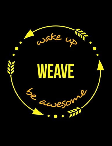 Wake Up Weave Be Awesome | Cool Notebook for a Weaver, Legal Ruled Journal: Wide Ruled