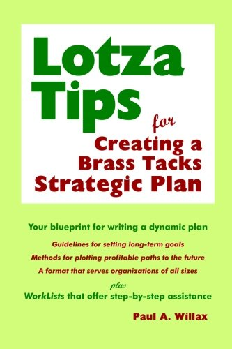 LotzaTips for Creating a Brass Tacks Strategic Plan: A how-to workbook that helps business owners, managers, and start-up entrepreneurs formulate game-changing, long-term plans