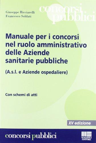 Manuale per i concorsi nel ruolo amministrativo delle Aziende sanitarie pubbliche (A.s.l. e Aziende ospedaliere)