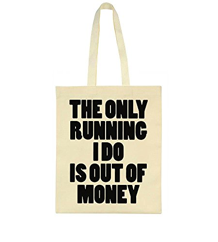 The Only Running I Do Is Out Of Money Tote Bag