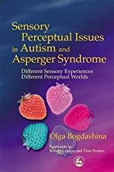 [(Sensory Perceptual Issues in Autism: Different Sensory Experiences - Different Perceptual Worlds)] [Author: Olga Bogdashina] published on (August, 2003)