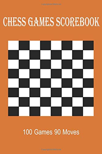 Chess Games Scorebook 100 Games 90 Moves: Scorebook Sheets Pad for Record Your Moves During a Chess Games (Algebraic Chess Notation Journal, Band 2)