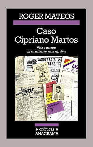 Caso Cipriano Martos: Vida y muerte de un militante antifranquista. (CRÓNICAS nº 116) por Roger Mateos