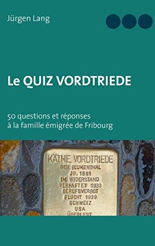 Le Quiz Vordtriede: 50 questions et réponses à la famille émigrée de Fribourg (French Edition)