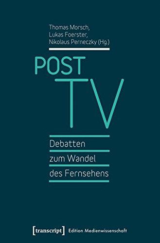 Post TV - Debatten zum Wandel des Fernsehens (Edition Medienwissenschaft)