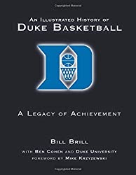 Illustrated History Of Duke Basketball: A Legacy of Achievement by Bill Brill (2012-04-05)