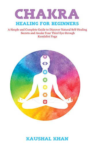 CHAKRA HEALING FOR BEGINNERS: A Simple and Complete Guide to ...