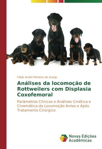 Análises da locomoção de Rottweilers com Displasia Coxofemoral: Parâmetros Clínicos e Análises Cinética e Cinemática da Locomoção Antes e Após Tratamento Cirúrgico por Fábio André Pinheiro de Araújo