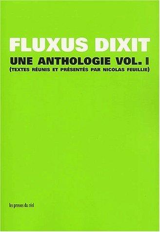 Fluxus dixit. : Volume 1, Une anthologie de Nicolas Feuillie (1 janvier 2002) Broch