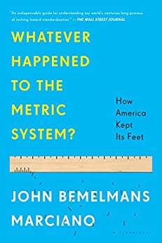 Whatever Happened to the Metric System?: How America Kept Its Feet von [Marciano, John Bemelmans]