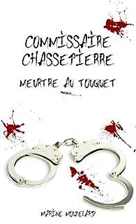 Commissaire Chassepierre: Meurtre au Touquet par Marine Mouzelard