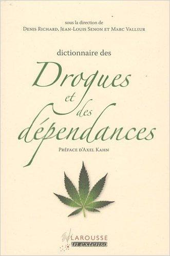Dictionnaire des drogues et des dépendances de Denis Richard,Jean-Louis Senon,Marc Valleur ( 28 octobre 2009 )