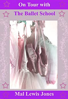 On Tour with the Ballet School (The Ballet School Series Book 5) by [Jones, Mal Lewis]